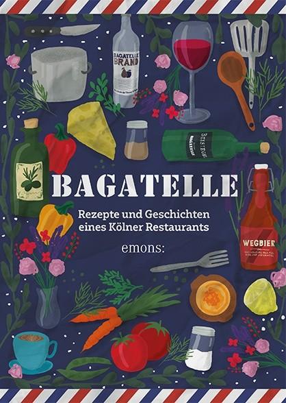 Bagatelle - Rezepte und Geschichten eines Kölner Restaurants