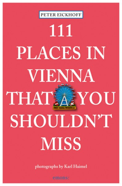 Peter Eickhoff - 111 Places in Vienna That You Shouldn't Miss