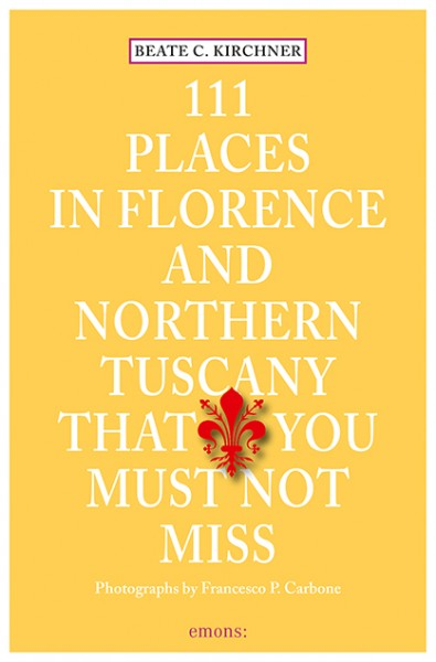 Beate C. Kirchner - 111 Places in Florence and Northern Tuscany That You Must Not Miss