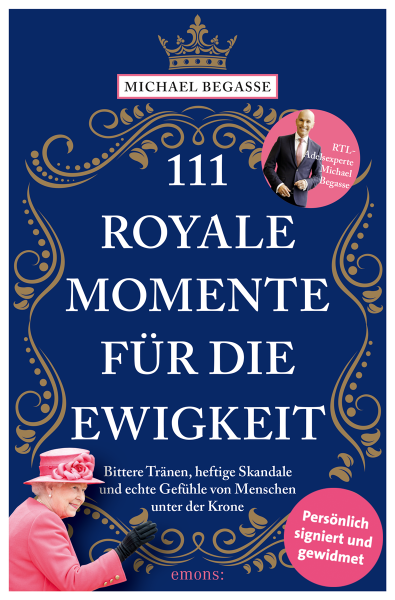 Michael Begasse - 111 royale Momente für die Ewigkeit (signiert)