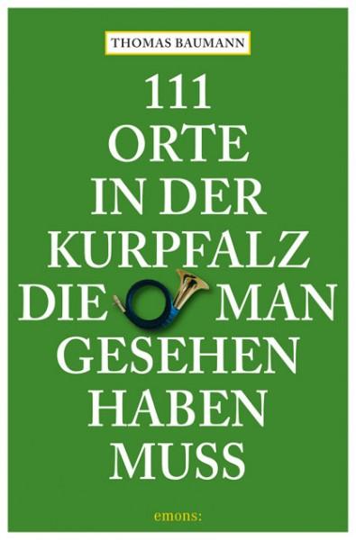 Thomas Baumann - 111 Orte in der Kurpfalz, die man gesehen haben muss