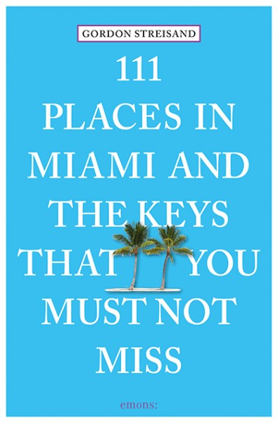 Gordon Streisand -111 Places in Miami and the Keys That You Must Not Miss