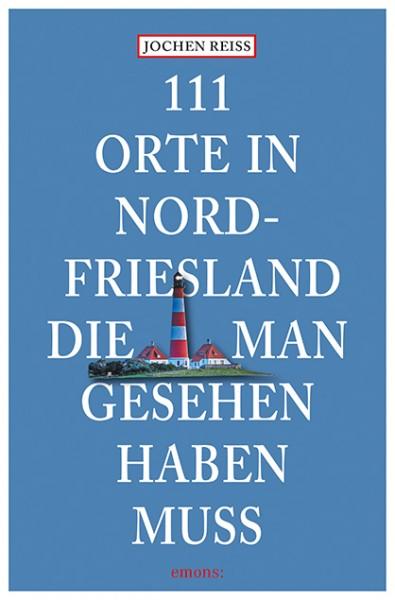 Jochen Reiss - 111 Orte in Nordfriesland, die man gesehen haben muss