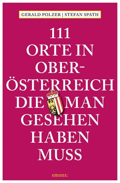 Gerald Polzer, Stefan Spath - 111 Orte in Oberösterreich, die man gesehen haben muss