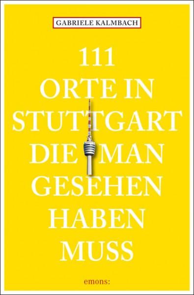 Gabriele Kalmbach - 111 Orte in Stuttgart, die man gesehen haben muss