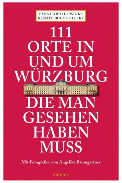 Renate Bugyi-Ollert, Bernhard Horsinka - 111 Orte in und um Würzburg, die man gesehen haben muss