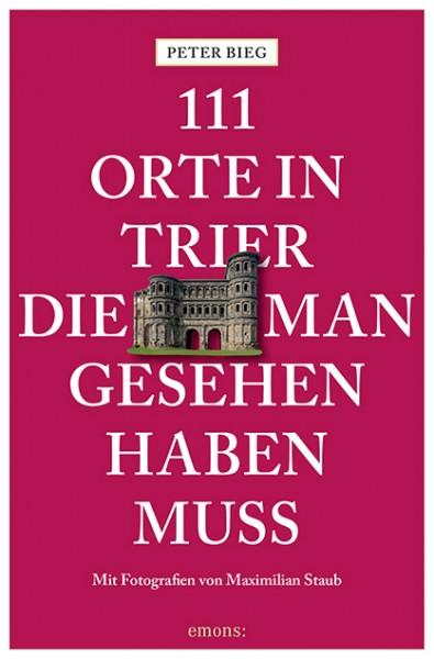 Peter Bieg, Maximilian Staub - 111 Orte in Trier, die man gesehen haben muss