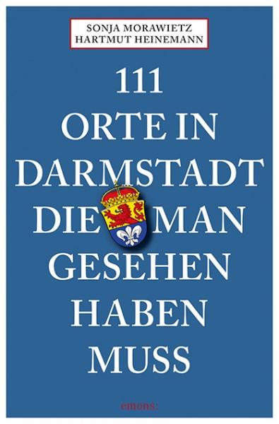 Sonja Morawietz, Hartmut Heinemann - 111 Orte in Darmstadt, die man gesehen haben muss