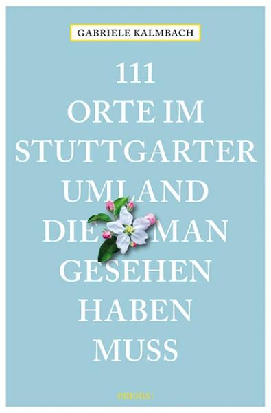 Gabriele Kalmbach - 111 Orte im Stuttgarter Umland, die man gesehen haben muss