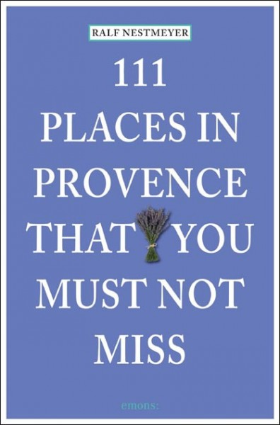 Ralf Nestmeyer - 111 Places in Provence that you must not miss