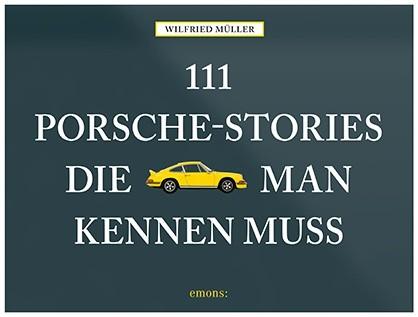 Wilfried Müller - 111 Porsche-Stories, die man kennen muss